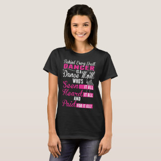 Behind Every Great Dancer Is A Dance Mom Paid For T-Shirt