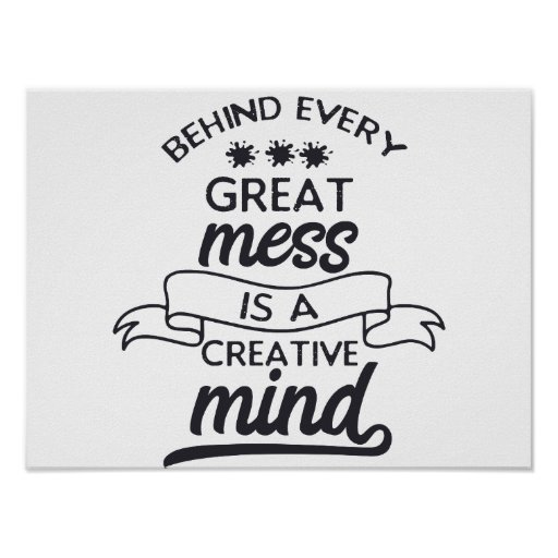Behind every great mess is a creative mind poster