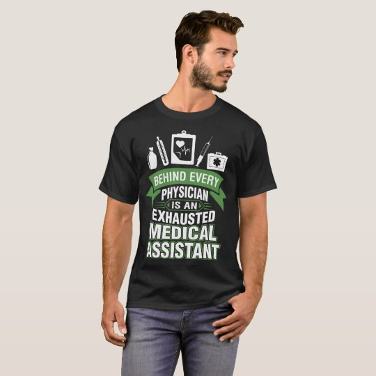 Behind Every Physician Exhausted Medical Assistant T-Shirt