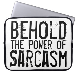 Behold the Power of Sarcasm Laptop Sleeve