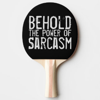 Behold the Power of Sarcasm Ping Pong Paddle