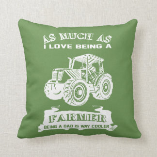 Being a Farmer and being a Dad Throw Pillow