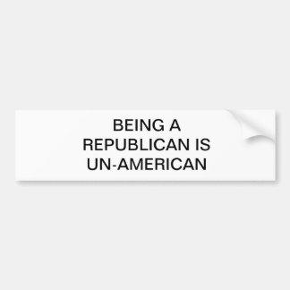 BEING A REPUBLICAN IS UN-AMERICAN BUMPER STICKER