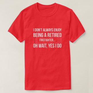 Being a retired Firefighter T-Shirt