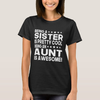 Being A Sister Is Pretty Cool Being An Aunt Is Awe T-Shirt