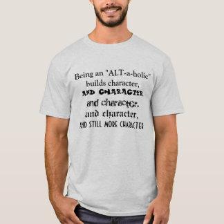 """Being an """"ALT-a-holic"""" builds character. T-Shirt"""