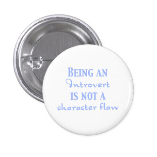 Being an Introvert is not a Character Flaw 1 Inch Round Button