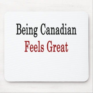 Being Canadian Feels Great Mouse Pad
