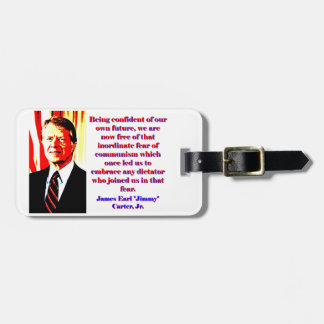 Being Confident Of Our Own Future - Jimmy Carter.j Luggage Tag