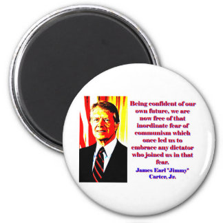 Being Confident Of Our Own Future - Jimmy Carter.j Magnet