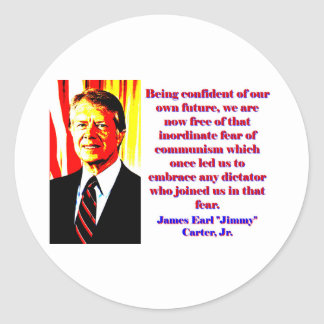 Being Confident Of Our Own Future - Jimmy Carter.j Round Sticker