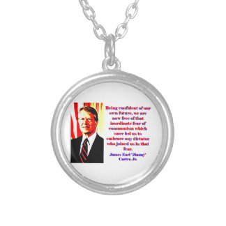 Being Confident Of Our Own Future - Jimmy Carter.j Silver Plated Necklace