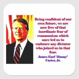Being Confident Of Our Own Future - Jimmy Carter.j Square Sticker
