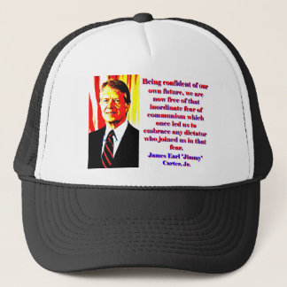 Being Confident Of Our Own Future - Jimmy Carter.j Trucker Hat