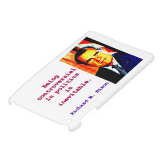 Being Controversial In Politics - Richard Nixon.jp Case For The iPad Mini