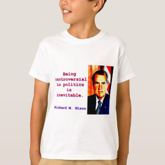 Being Controversial In Politics - Richard Nixon.jp T-Shirt
