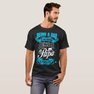 Being Dad Honor Being A Papa Is Priceless Tshirt
