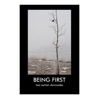 BEING FIRST Demotivational Poster