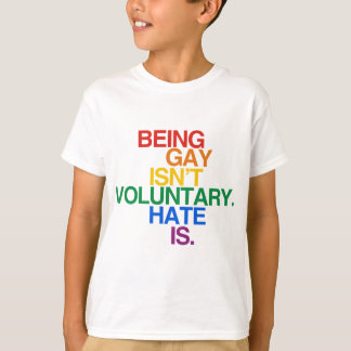 BEING GAY ISN'T VOLUNTARY T-Shirt