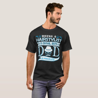 Being Hairstylist Is Honor Being Dad Priceless T-Shirt