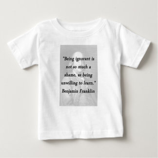 Being Ignorant - Benjamin Franklin Baby T-Shirt