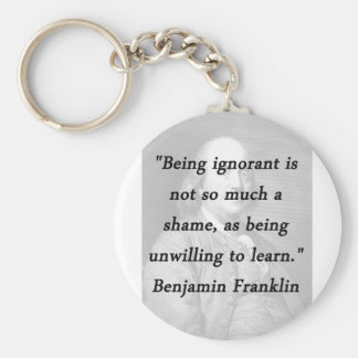 Being Ignorant - Benjamin Franklin Keychain