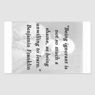 Being Ignorant - Benjamin Franklin Sticker