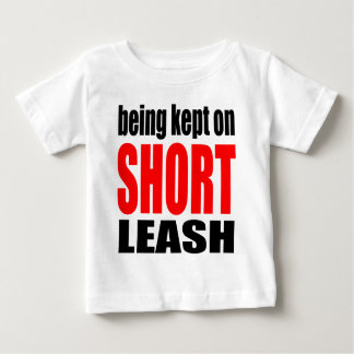 being kept short leash marriage reality expectatio baby T-Shirt