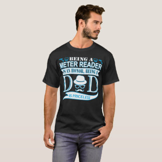 Being Meter Reader Is Honor Being Dad Priceless T-Shirt