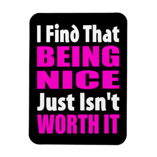 Being Nice Just Isn't Worth It - Funny Slogan Magnet