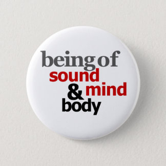 Being Of Sound Mind & Body 2 Inch Round Button
