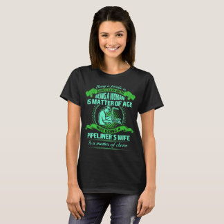 Being Pipeliner's Wife Is Matter Of Choice Tshirt