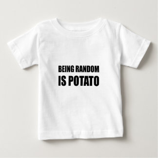 Being Random Is Potato Baby T-Shirt