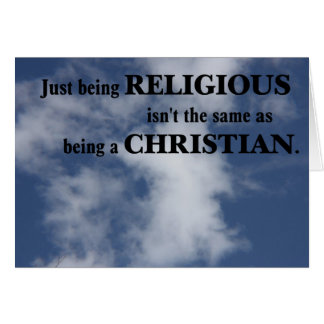 Being religious isn't the same as being Christian Note Card