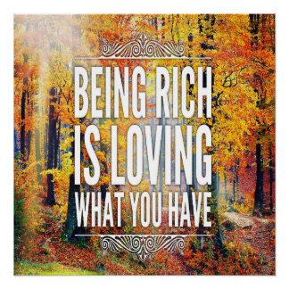 """""""Being Rich Is Loving What You Have"""" Poster Perfect Poster"""