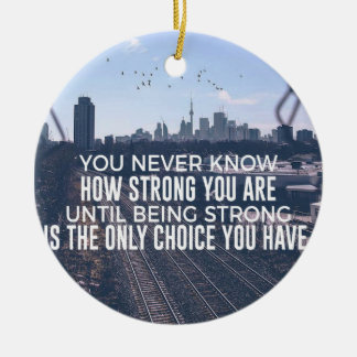 Being Strong Is The Only Choice Ceramic Ornament
