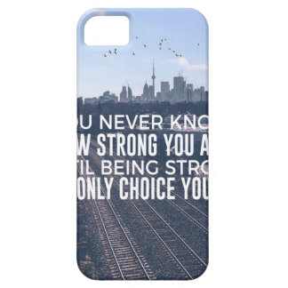Being Strong Is The Only Choice iPhone 5 Cover