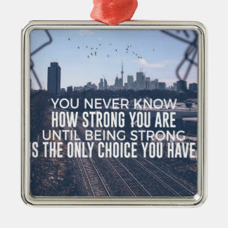 Being Strong Is The Only Choice Metal Ornament