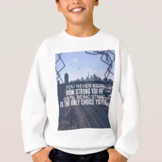 Being Strong Is The Only Choice Sweatshirt