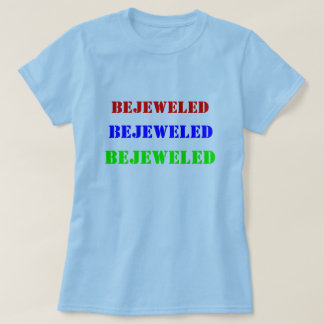 BEJEWELED, BEJEWELED, BEJEWELED T-Shirt