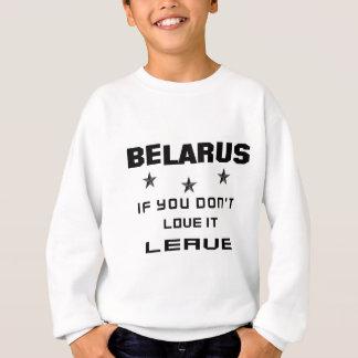 Belarus If you don't love it, Leave Sweatshirt