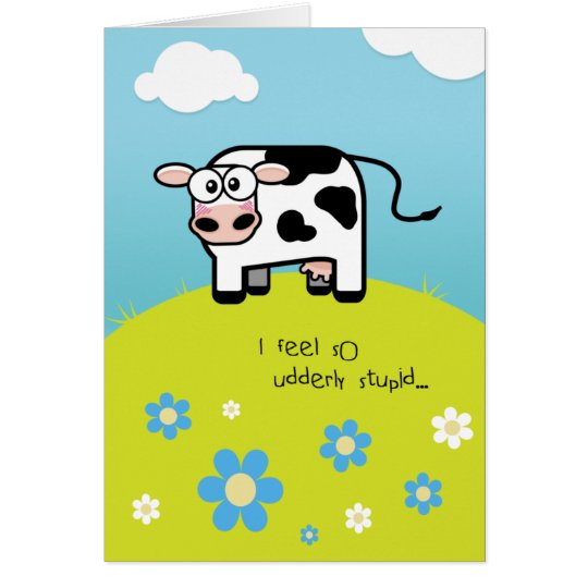 Belated Birthday Feel Udderly Stupid - Cow Themed Card