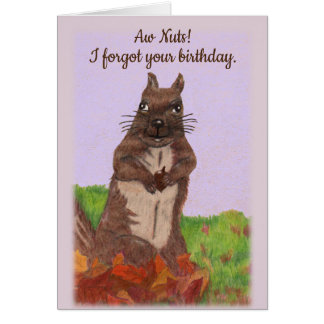 Belated Birthday, Forgotten Birthday with Squirrel Card