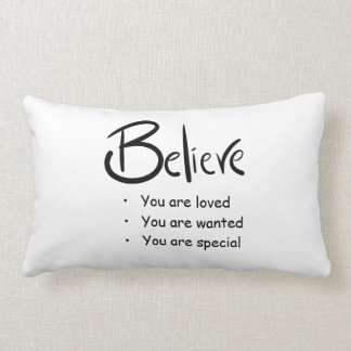 Beleive you are loved, wanted and special, pillow, lumbar pillow