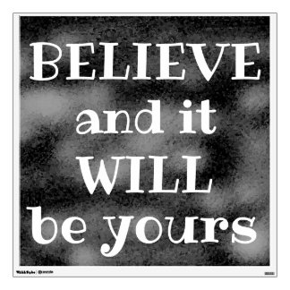 BELIEVE and it WILL be yours Inspiring Faith Quote Wall Sticker