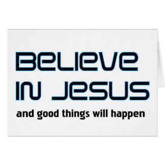 Believe in Jesus Christian saying Card