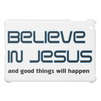 Believe in Jesus Christian saying Case For The iPad Mini