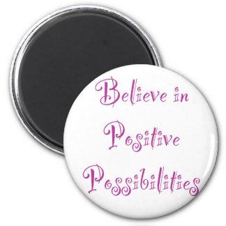 Believe in Positive Possibilities Magnet