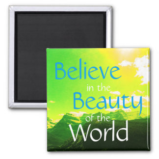 Believe in the Beauty of the World Mountains Photo Square Magnet