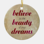 Believe in the beauty of your dreams christmas tree ornament